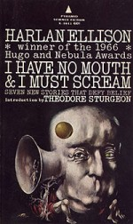 I Have No Mouth, and I Must Scream - Harlan Ellison