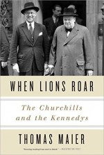When Lions Roar: The Churchills and the Kennedys by Thomas Maier (2015-10-27) - Thomas Maier;