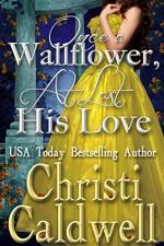 Once a Wallflower, At Last His Love (Scandalous Seasons Book 6) - Christi Caldwell