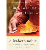 [ Things I Want My Daughters to Know ] By Noble, Elizabeth ( Author ) [ 2009 ) [ Paperback ] - Elizabeth Noble