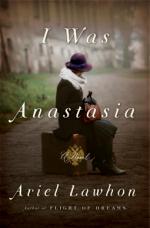I Was Anastasia: A Novel - Ariel Lawhon