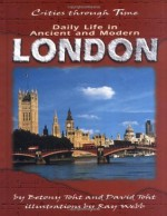 Daily Life in Ancient and Modern London (Cities Through Time) - Betony Toht, David Toht, Ray Webb