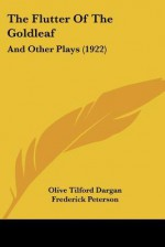 The Flutter of the Goldleaf: And Other Plays (1922) - Olive Tilford Dargan, Frederick Peterson