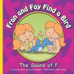 Fran and Fay Find a Bird: The Sound of F - Joanne Meier, Bob Ostrom
