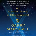 My Happy Days in Hollywood: A Memoir - Garry Marshall, Garry Marshall, Random House Audio