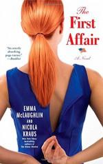 The First Affair: A Novel - Emma McLaughlin, Nicola Kraus