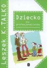 Dziecko dla profesjonalistów nowe wyd. - Leszek K. Talko