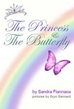 The princess and the butterfly - Sandra Fiannaca, Bryn Barnard