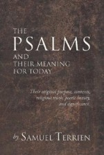 The Psalms And Their Meaning For Today: Their Original Purpose, Contents, Religious Truth, Poetic Beauty And Significance - Samuel Terrien