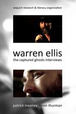 Warren Ellis: The Captured Ghosts Interviews - Patrick Meaney, Kevin Thurman, Warren Ellis, Julian Darius