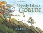 Nobody Likes a Goblin - Ben Hatke