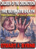 Children of the Chronotron & The Ultimate Death - Stuart J. Byrne