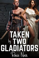 Taken by Two Gladiators (An MMF Bisexual Threesome Menage) (Short Sizzlers: MMF Book 11) - Roxie Noir