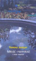 Miłość-niemiłość - Tomasz Jastrun