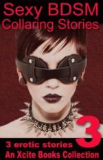 Sexy BDSM Collaring Stories - Volume Three - An Xcite Books Collection - Lynn Lake, Derek Shannon, Alcamia Payne
