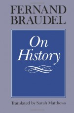 On History - Fernand Braudel, Sarah Matthews