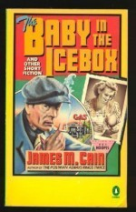 The Baby in the Icebox and Other Short Fiction - James M. Cain, Roy Hoopes