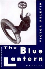 The Blue Lantern: Stories - Victor Pelevin, Andrew Bromfield