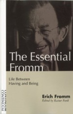 The Essential Fromm: Life Between Having and Being - Erich Fromm, Rainer Funk