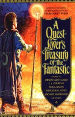 A Quest-Lover's Treasury of the Fantastic - Orson Scott Card, Margaret Weis, Mercedes Lackey, C.J. Cherryh, Richard Parks, Poul Anderson, Michael Moorcock, Karl Edward Wagner, Charles L. Fontenay, Lois Tilton, Tanya Huff, Neil Gaiman