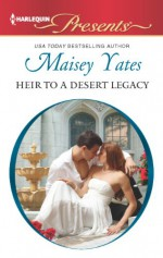 Heir to a Desert Legacy - Maisey Yates