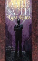 Dark Faith: Last Rites - Maurice Broaddus, Jerry Gordon, Sara Genge, Nate Southard, Robert Ford, Toiya Kristen Finley