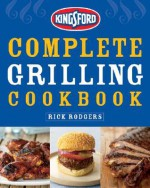 Kingsford Complete Grilling Cookbook - Rick Rodgers