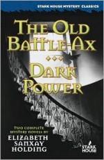 The Old Battle Ax / Dark Power - Elisabeth Sanxay Holding