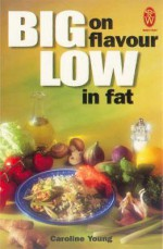 Big on Flavour, Low in Fat - Caroline Young