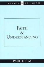 Faith and Understanding - Paul Helm