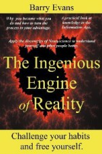 The Ingenious Engine Of Reality - Barry Evans