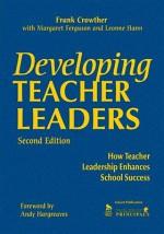 Developing Teacher Leaders: How Teacher Leadership Enhances School Success - Francis Allan Crowther, Margaret Ferguson, Leonne Hann