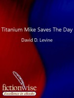 Titanium Mike Saves the Day - David D. Levine
