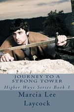 Journey to a Strong Tower: Higher Ways Book 1 - Marcia Laycock
