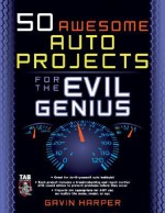 50 Awesome Auto Projects for the Evil Genius - Gavin D.J. Harper