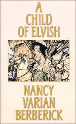 A Child of Elvish - Nancy Varian Berberick