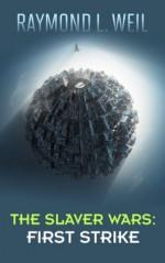 The Slaver Wars: First Strike (The Slaver Wars Book Four) - Raymond L. Weil, Frank MacDonald