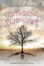 Glittering Shadows (Dark Metropolis) - Jaclyn Dolamore
