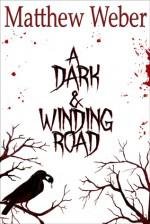 A Dark & Winding Road - Matthew Weber