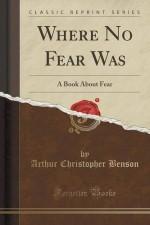Where No Fear Was: A Book About Fear (Classic Reprint) - Arthur Christopher Benson