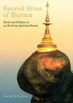 Sacred Sites of Burma - Donald Stadtner