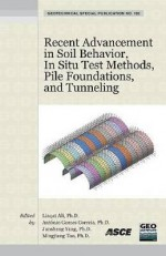 Recent Advancement in Soil Behavior, in Situ Test Methods, Pile Foundations, and Tunneling: Selected Papers from the 2009 Geohunan International Confe - American Society of Civil Engineers, Antonio Gomes Correia, Junsheng Yang, Mingjiang Tao