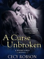 A Curse Unbroken: A Weird Girls Novel - Cecy Robson