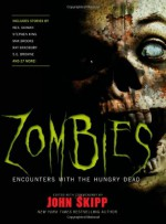 Zombies: Encounters with the Hungry Dead - Stephen King, Neil Gaiman, Ray Bradbury, Joe Lansdale, Max Brooks, S. G. Browne, Robert R. McCammon, Carlton Mellick III, John Skipp