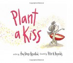 Plant a Kiss - Amy Krouse Rosenthal, Peter H. Reynolds