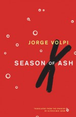 Season of Ash - Jorge Volpi, Alfred Mac Adam