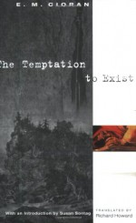 The Temptation to Exist - Emil Cioran, Richard Howard, Susan Sontag