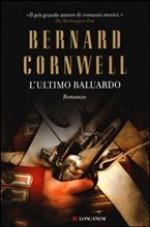 L'ultimo baluardo - Donatella Cerutti Pini, Bernard Cornwell