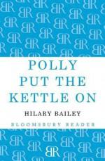Polly Put the Kettle on - Hilary Bailey