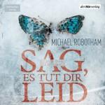 Sag, es tut dir leid (Joe O'Loughlins 6) - Michael Robotham, Laura Maire, Johannes Steck, Der Hörverlag